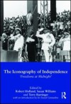 The Iconography of Independence: 'Freedoms at Midnight' - Robert F. Holland, Susan Williams, Terry Barringer