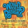 Would You Rather...? Extra Extremely Extreme Edition: More than 1,200 Positively Preposterous Questions to Ponder - Justin Heimberg, David Gomberg
