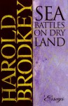 Sea Battles on Dry Land: Essays - Harold Brodkey