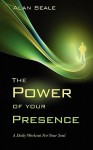 The Power of Your Presence - Alan Seale