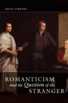 Romanticism and the Question of the Stranger - David Simpson