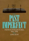 Past Imperfect: French Intellectuals, 1944-1956 - Tony Judt