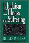 Judaism on Illness & Suffering - Reuven P. Bulka
