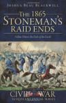 The 1865 Stoneman's Raid Ends: Follow Him to the Ends of the Earth (The History Press) (Civil War Sesquicentennial) - Joshua Beau Blackwell, Douglas W. Bostick