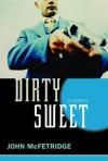 Dirty Sweet: A Mystery - John McFetridge