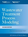 Wastewater Treatment Process Modeling 2/E MOP31 (Wef Manual of Practice) - Water Environment Federation