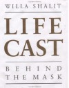 Life Cast: Behind the Mask - Willa Shalit