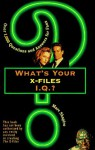What's Your X-Files I.Q.?: Over 1,000 Questions and Answers for Fans - Marc Shapiro