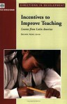 Incentives to Improve Teaching: Lessons from Latin America - Emiliana Vegas