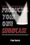 Producing Your Own Showcase - Paul Harris