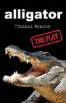 Alligator: The Play (Plays) - Theresa Breslin
