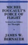 Michel Foucault's Force of Flight - James William Bernauer
