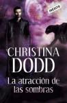 La Atracción de las sombras (La llamada de la oscuridad, #3) - Christina Dodd, Sonia Tapia