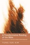 A Transformative Reading of the Bible: Explorations of Holistic Human Transformation - Yung-Suk Kim