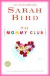 The Mommy Club - Sarah Bird