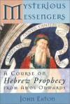 Mysterious Messengers: A Course on Hebrew Prophecy from Amos Onwards - John H. Eaton