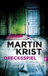 Drecksspiel: Thriller (German Edition) - Martin Krist