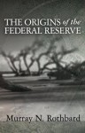 The Origins of the Federal Reserve - Murray N. Rothbard