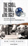 The Good, the Bad, & the Ugly: New York Giants: Heart-Pounding, Jaw-Dropping, and Gut-Wrenching Moments from New York Giants History - Michael Benson
