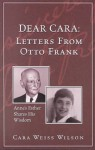 Dear Cara: Letters from Otto Frank: Anne's Father Shares His Wisdom - Cara Weiss Wilson, Otto Frank