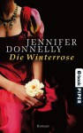 Die Winterrose: Roman (Rosen-Trilogie) (German Edition) - Jennifer Donnelly, Angelika Felenda