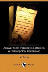 Answer to Dr. Priestley's Letters to a Philosophical Unbeliever (Dodo Press) - Matthew Turner