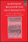 Baroque Woodwind Instruments: A Guide to Their History, Repertoire, and Basic Technique - Paul Carroll