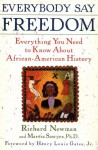 Everybody Say Freedom: Everything You Need to Know About African-American History - Richard Newman, Marcia Sawyer