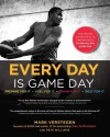 Every Day Is Game Day: The Proven System of Elite Performance to Win All Day, Every Day - Mark Verstegen, Pete Williams