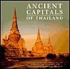 Ancient Capitals Of Thailand - Elizabeth Moore, Philip Stott, Suriyavudh Sukvasti