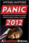 Panic 2012: The Sublime and Terrifying Inside Story of Obama's Final Campaign (A BuzzFeed/Blue Rider Press Book) - Michael Hastings