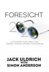 Foresight 20/20: A Futurist Explores the Trends Transforming Tomorrow - Jack Uldrich, Simon J. Anderson