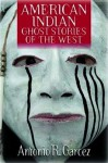 American Indian Ghost Stories of the West - Antonio R. Garcez