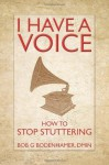 I Have a Voice: How to Stop Stuttering - Bob G. Bodenhamer, Peter Young, L. Michael Hall