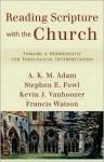Reading Scripture with the Church: Toward a Hermeneutic for Theological Interpretation - A.K.M. Adam, Kevin J. Vanhoozer, Stephen E. Fowl