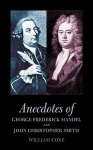 Anecdotes of George Frederick Handel and John Christopher Smith - William Coxe, Peter Michael Danckwerts
