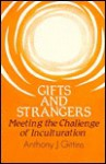 Gifts and Strangers: Meeting the Challenge of Inculturation - Anthony J. Gittins