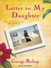Letter to My Daughter: A Novel (MP3 Book) - George Bishop, Tavia Gilbert