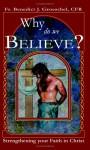 Why Do We Believe? - Benedict J. Groeschel