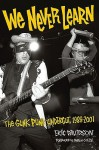 We Never Learn: The Gunk Punk Undergut, 1988-2001 (Book) - Eric Davidson