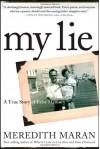 My Lie: A True Story of False Memory - Meredith Maran