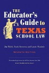 The Educator's Guide to Texas School Law: Seventh Edition - Jim Walsh, Frank Kemerer, Laurie Maniotis