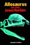 Allosaurus & Other Jurassic Meat-eaters (Dinosaurs of North America) - Daniel Cohen