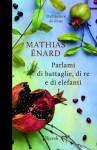 Parlami di battaglie, di re e di elefanti (Scala stranieri) - Mathias Énard, Y. Mélaouah