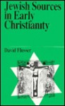 Jewish Sources in Early Christianity - David Flusser