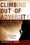 Climbing Out of Adversity: A Story of Life's Lessons to Encourage the Heart, Awaken the Church and Challenge the Nation - Dennis Jones