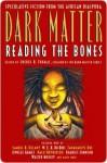 Dark Matter: Reading the Bones - Sheree R. Thomas