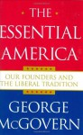 The Essential America: Our Founders and the Liberal Tradition - George S. McGovern
