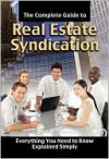 The Complete Guide to Real Estate Syndication: Everything You Need to Know Explained Simply - Atlantic Publishing Company