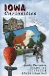Iowa Curiosities: Quirky Characters, Roadside Oddities & Other Offbeat Stuff - Dan Coffey, Eric Jones